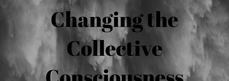 Changing the Collective Consciousness