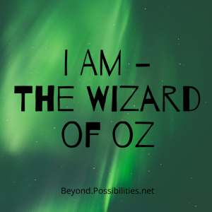 I AM - The Wizard of Oz
