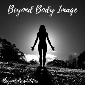 Beyond Body Image
